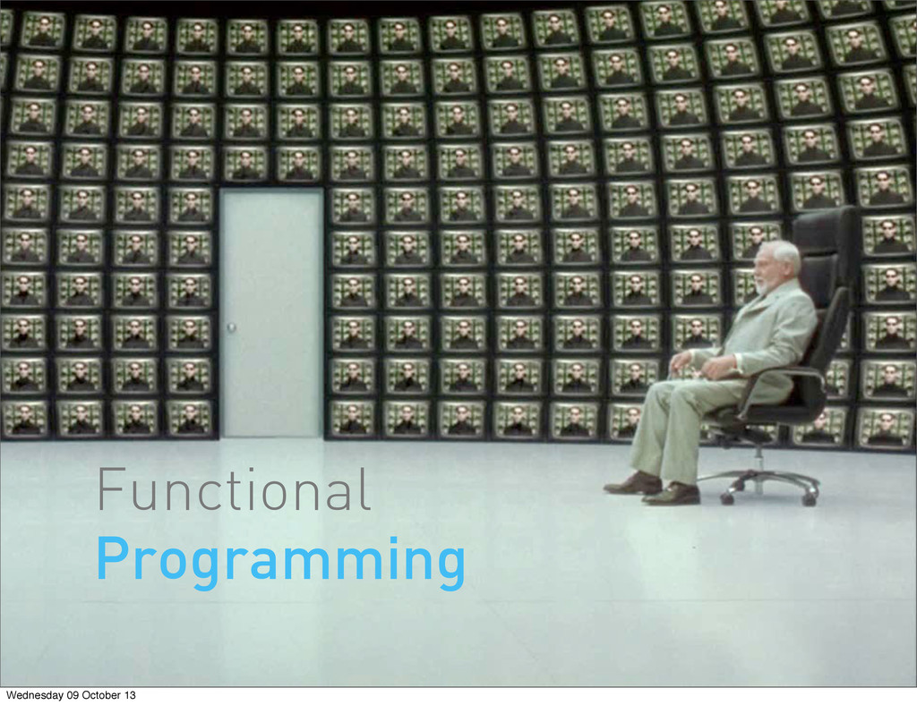 Functional Programming Wednesday 09 October 13
