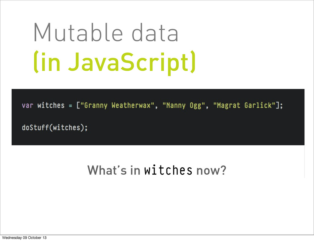 What's in witches now? Mutable data (in JavaScr...