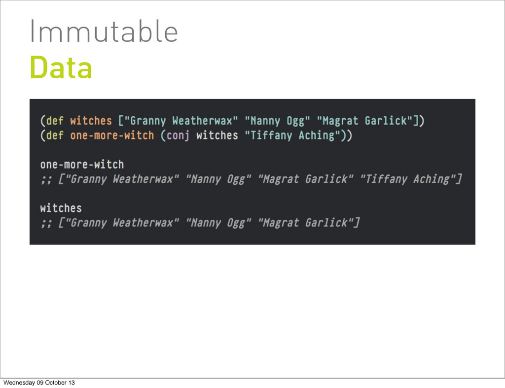 Immutable Data Wednesday 09 October 13