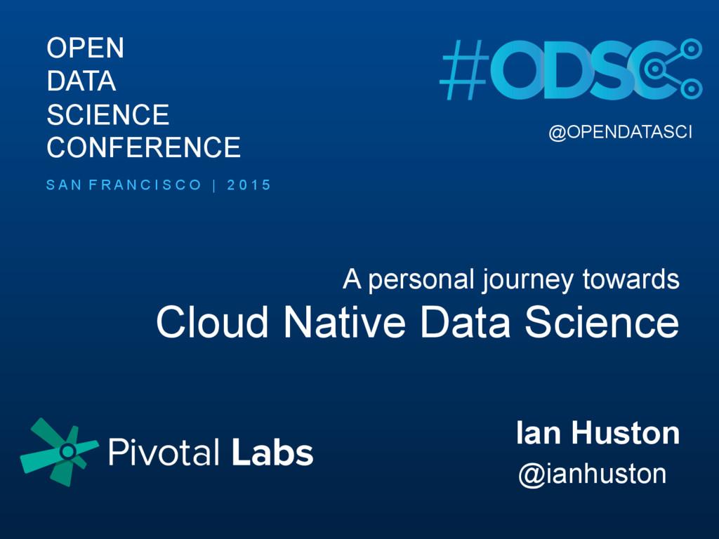 A personal journey towards Cloud Native Data Sc...