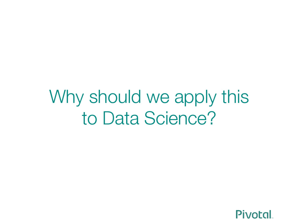 """Why should we apply this """" to Data Science?"""