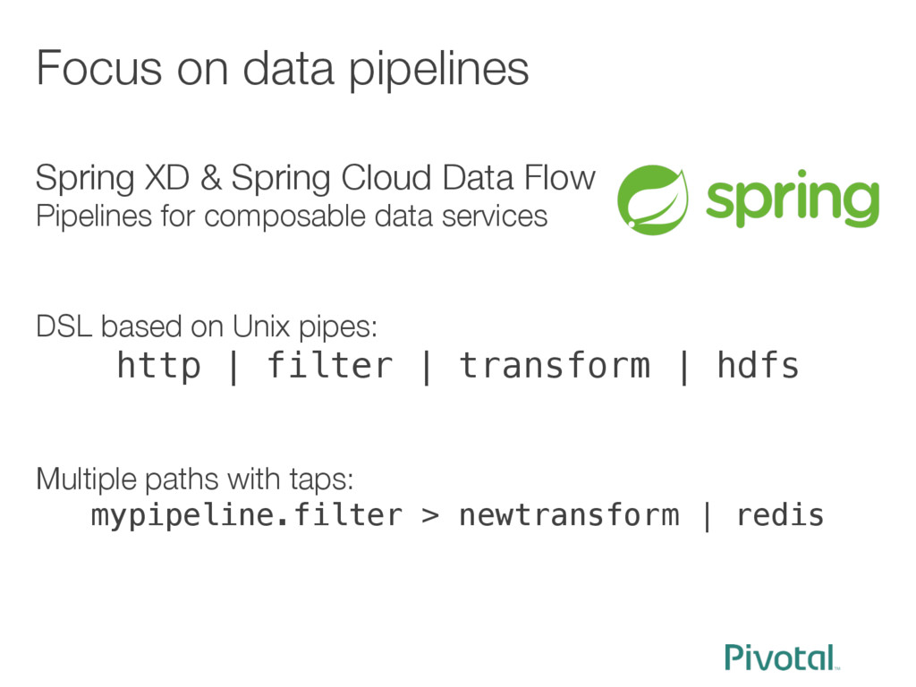Focus on data pipelines Spring XD & Spring Clo...