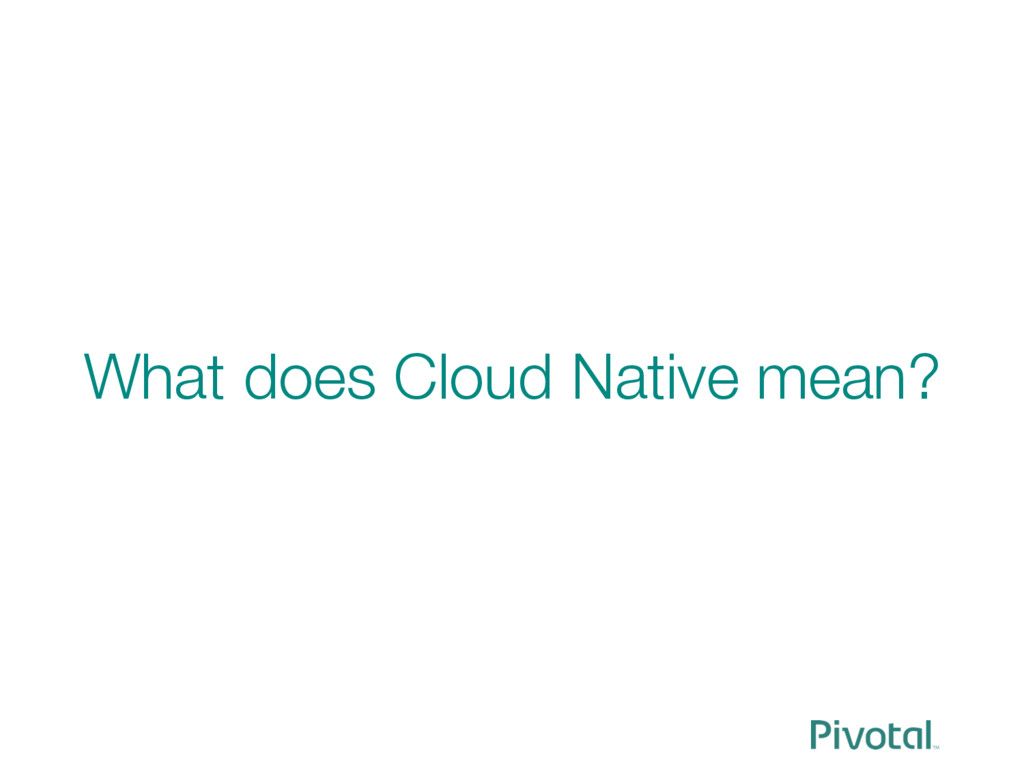 What does Cloud Native mean?