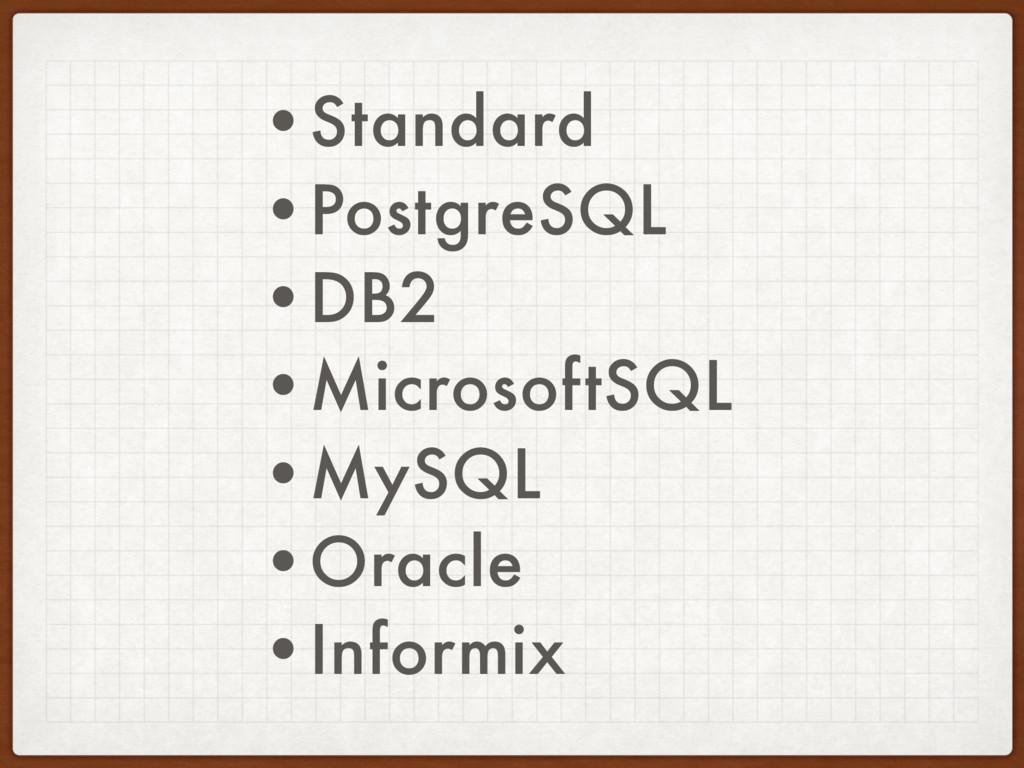 •Standard •PostgreSQL •DB2 •MicrosoftSQL •MySQL...