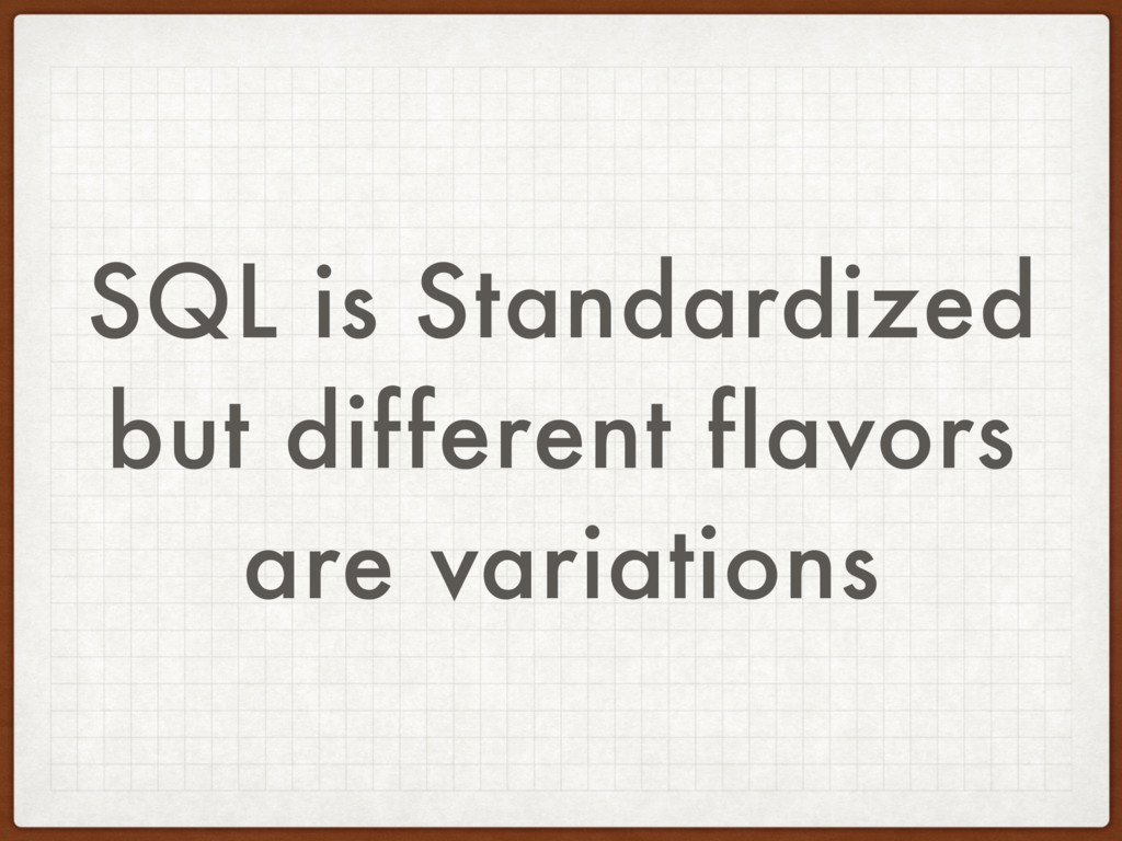 SQL is Standardized but different flavors are v...