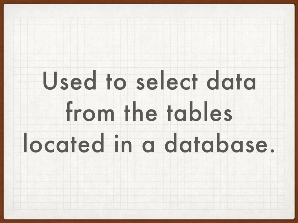 Used to select data from the tables located in ...