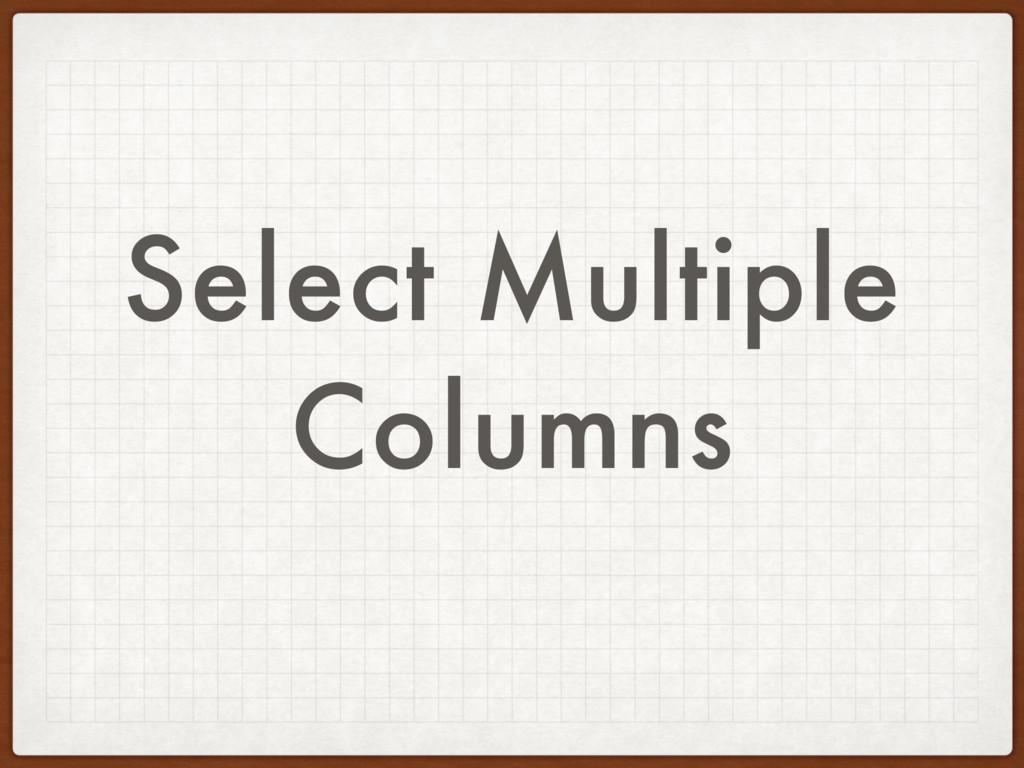 Select Multiple Columns