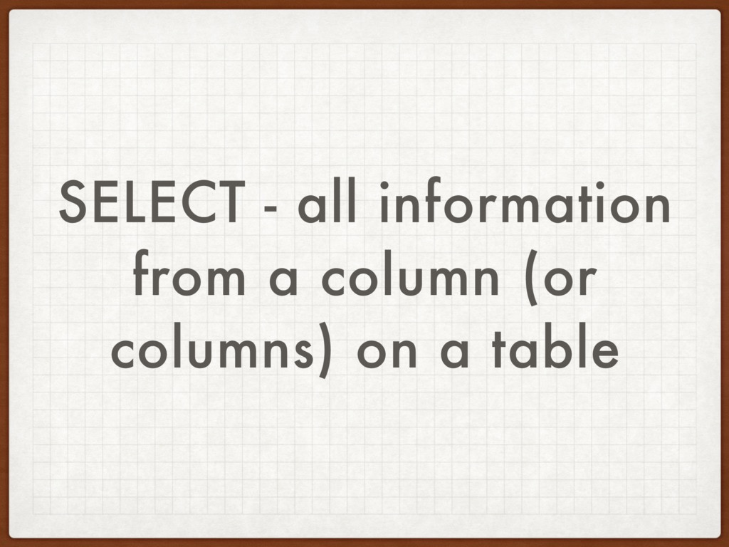 SELECT - all information from a column (or colu...