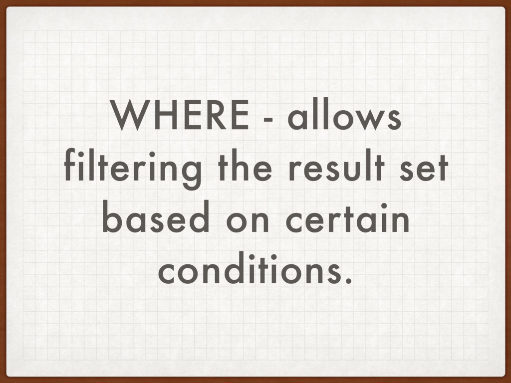 WHERE - allows filtering the result set based o...
