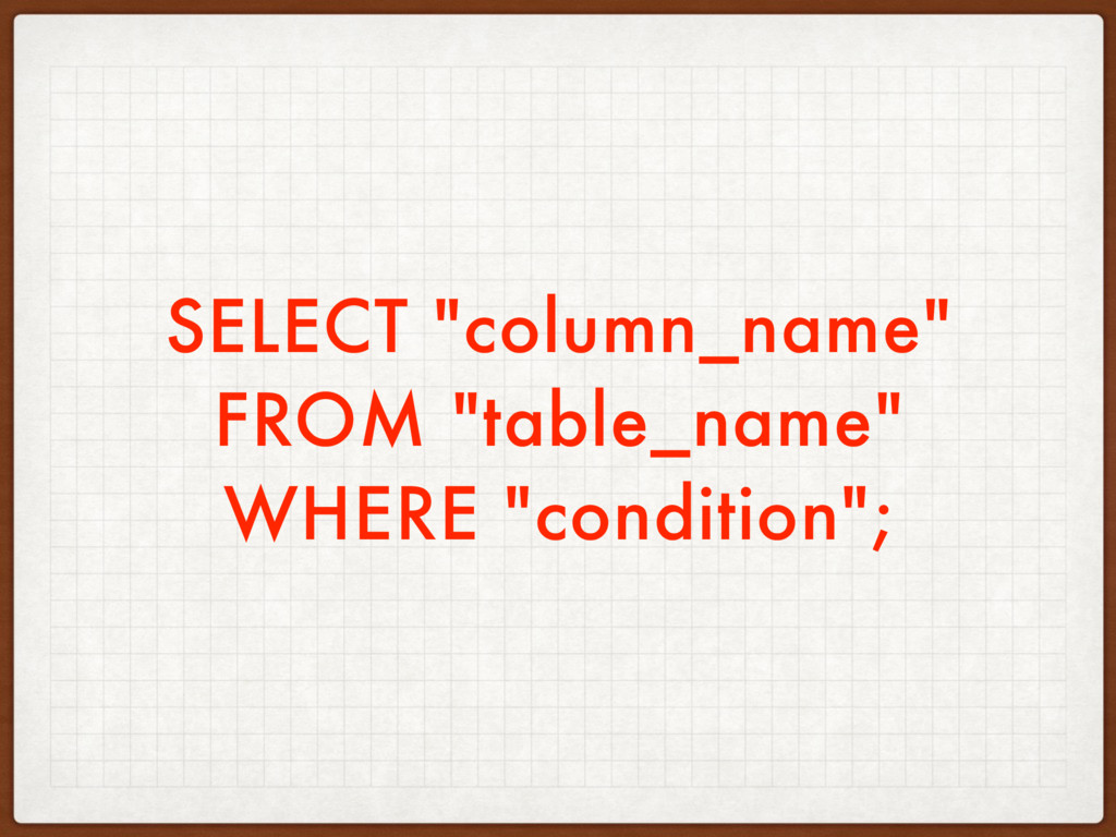 """SELECT """"column_name"""" FROM """"table_name"""" WHERE """"c..."""