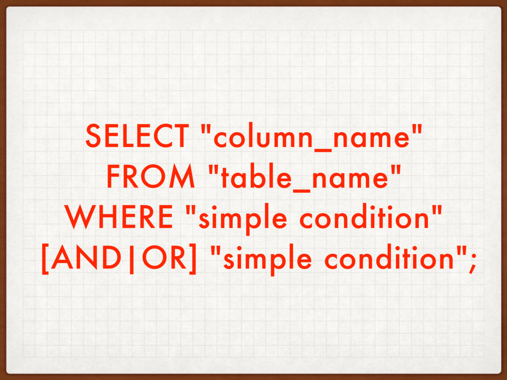 """SELECT """"column_name"""" FROM """"table_name"""" WHERE """"s..."""