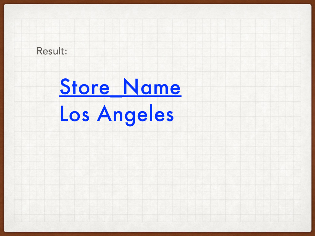 Store_Name Los Angeles Result: