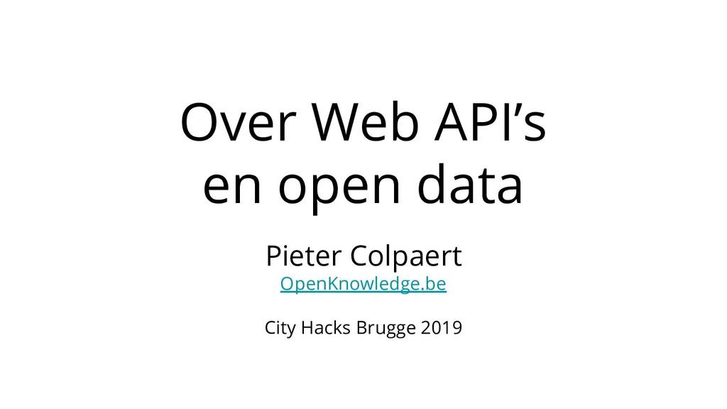 Over Web API's en open data Pieter Colpaert Ope...