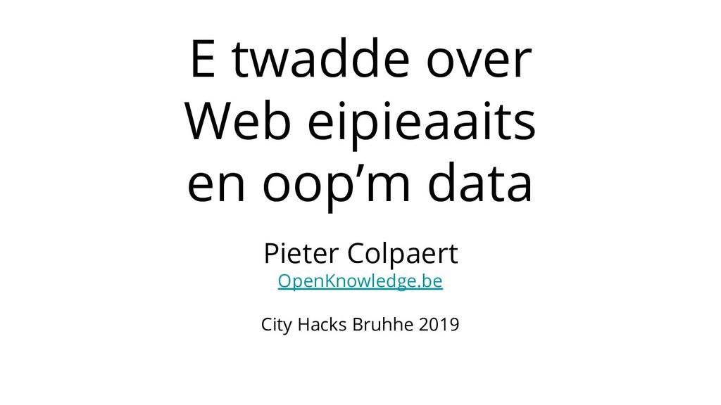 E twadde over Web eipieaaits en oop'm data Piet...