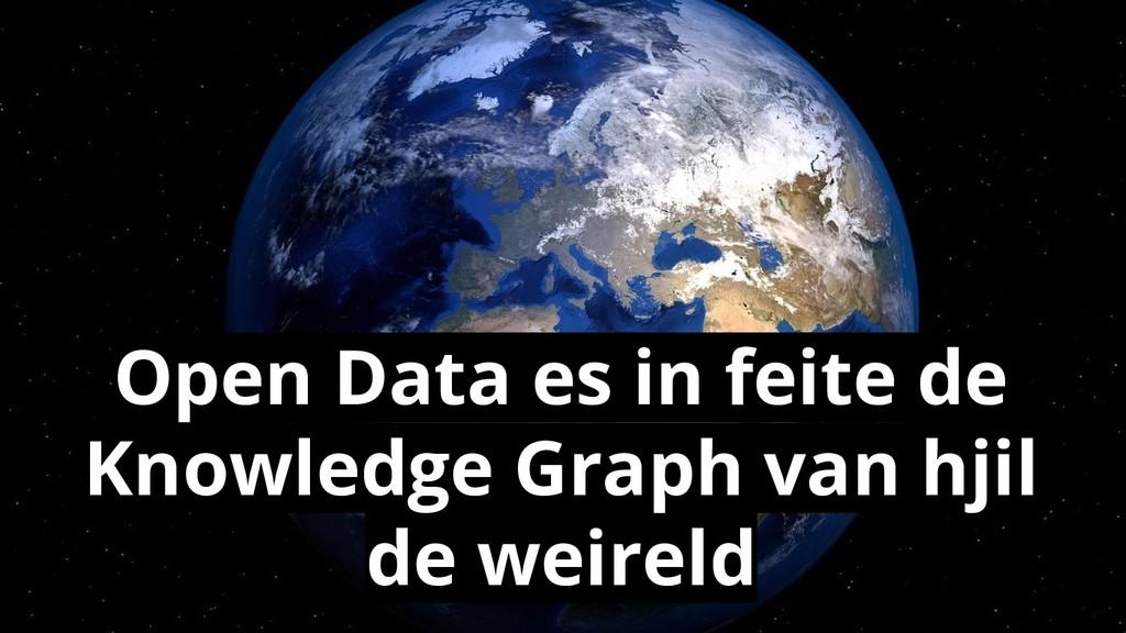 Open Data es in feite de Knowledge Graph van hj...