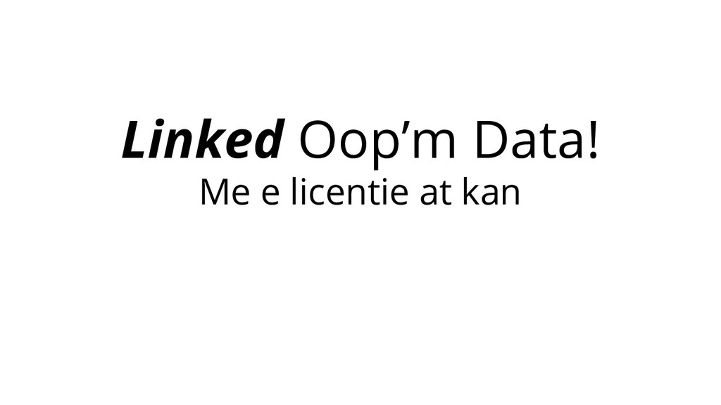 Linked Oop'm Data! Me e licentie at kan