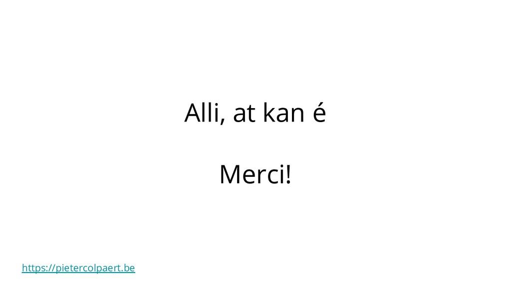 https://pietercolpaert.be Alli, at kan é Merci!