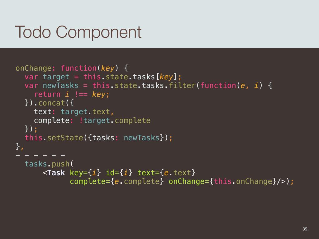 Todo Component onChange: function(key) { var t...
