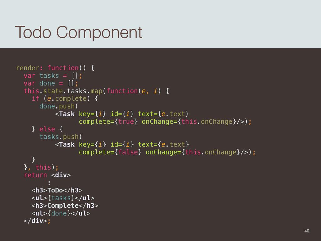 Todo Component render: function() { var tasks ...