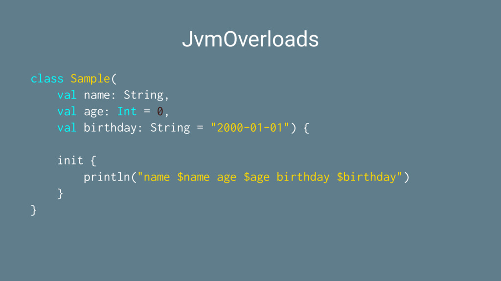 JvmOverloads class Sample( val name: String, va...