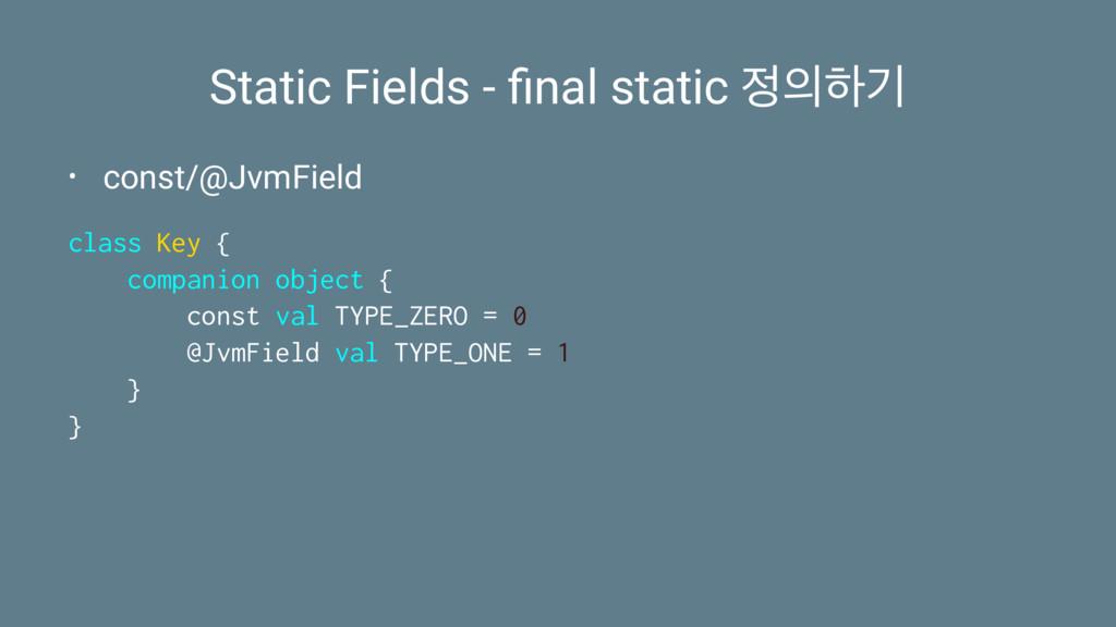 Static Fields - final static ೞӝ • const/@JvmFi...