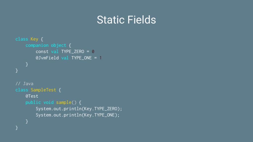 Static Fields class Key { companion object { co...