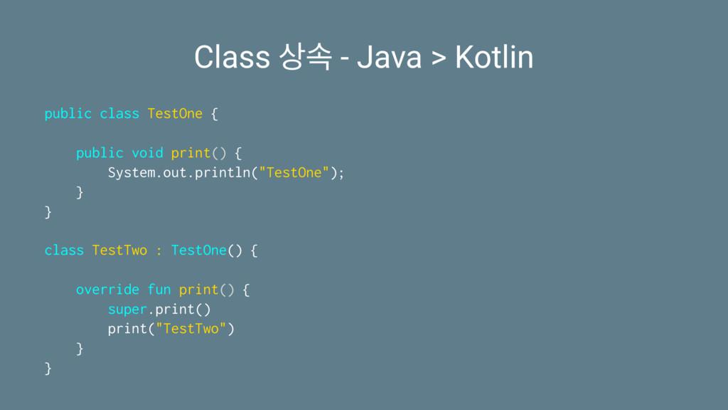 Class ࣘ - Java > Kotlin public class TestOne {...