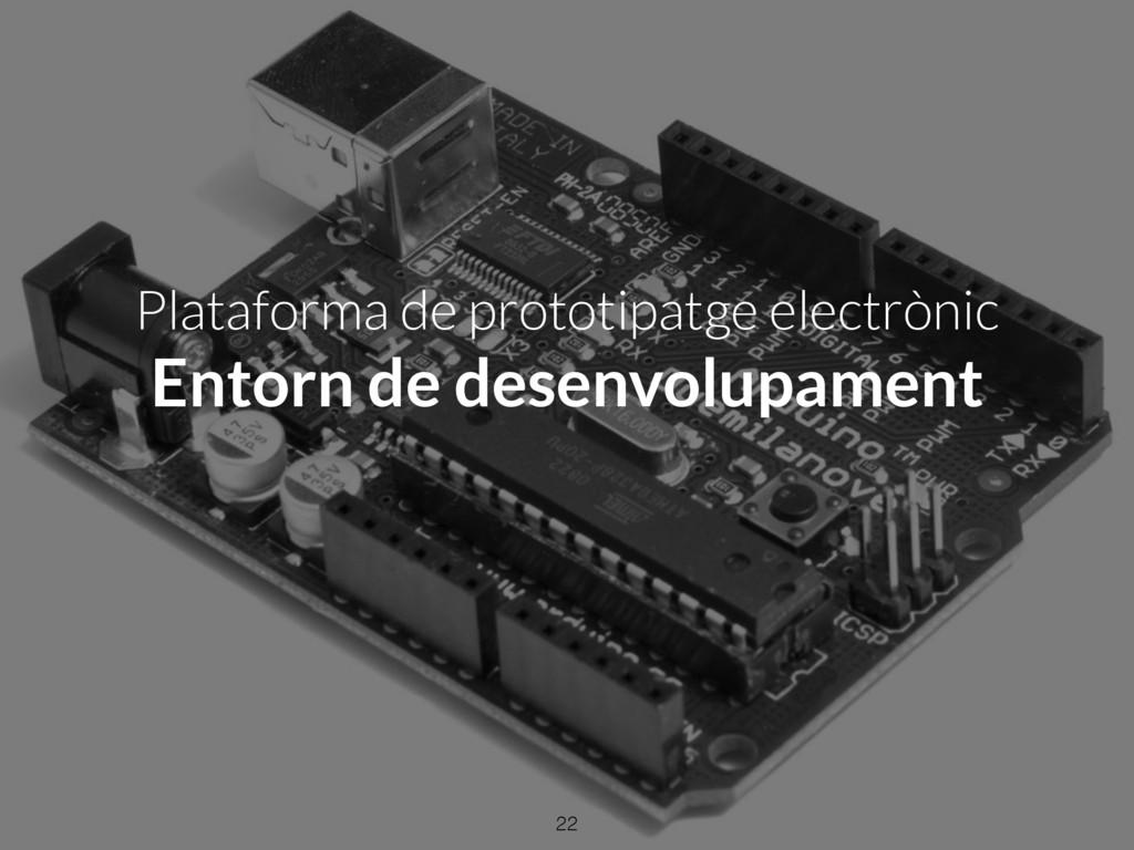 Plataforma de prototipatge electrònic Entorn de...