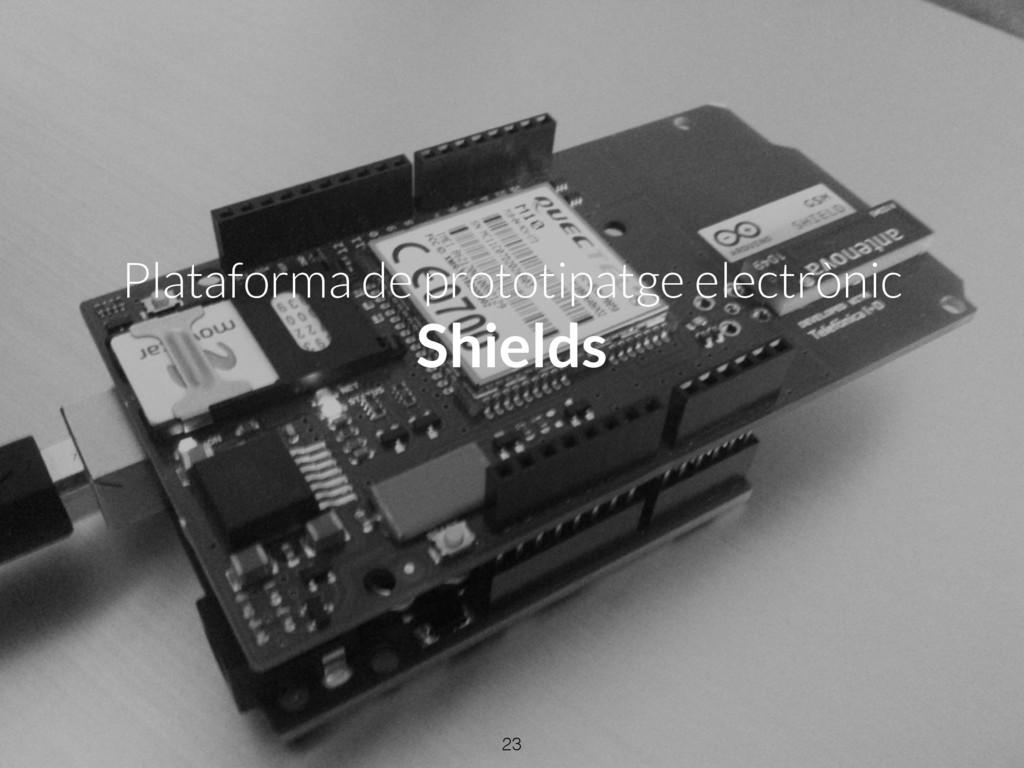 Plataforma de prototipatge electrònic Shields 23