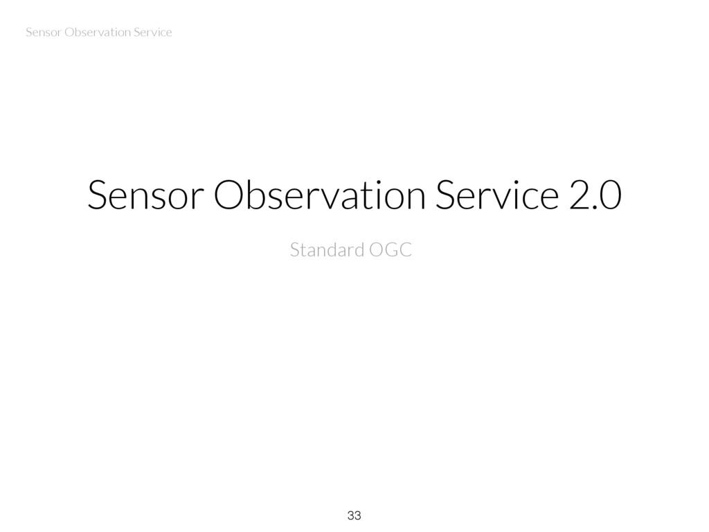 Sensor Observation Service 2.0 33 Standard OGC ...