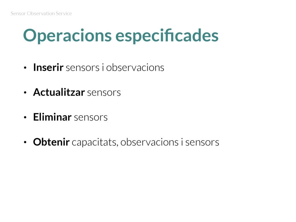 Operacions especificades • Inserir sensors i obs...