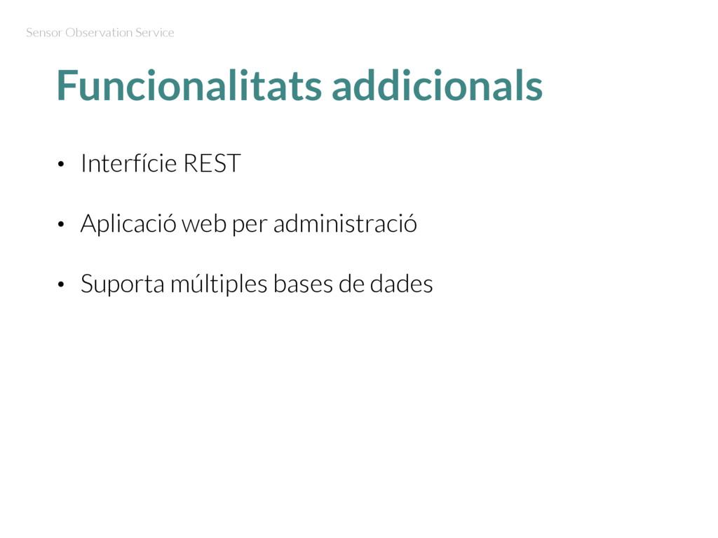 Funcionalitats addicionals • Interfície REST • ...