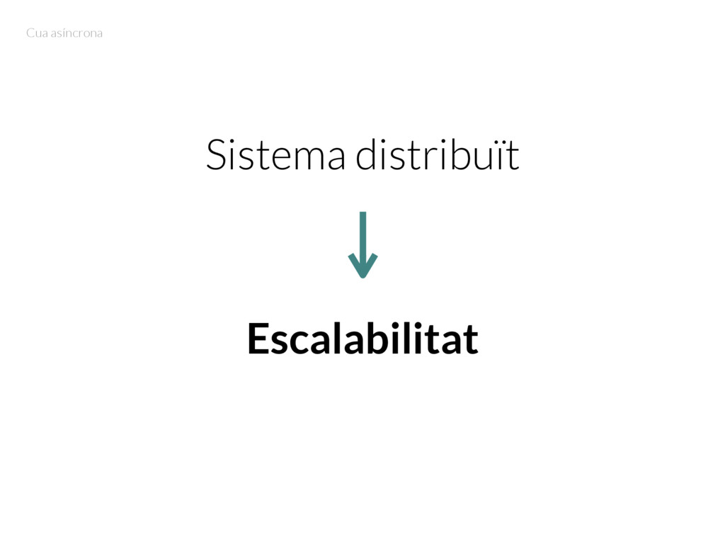 Sistema distribuït Escalabilitat Cua asíncrona