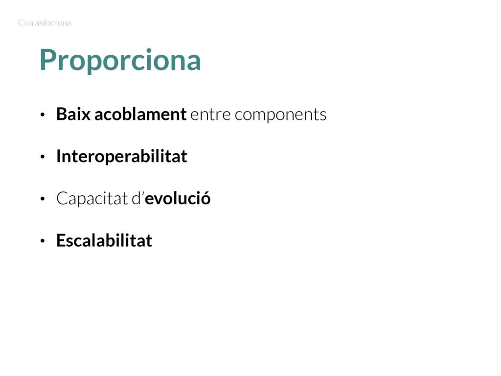 Proporciona • Baix acoblament entre components ...