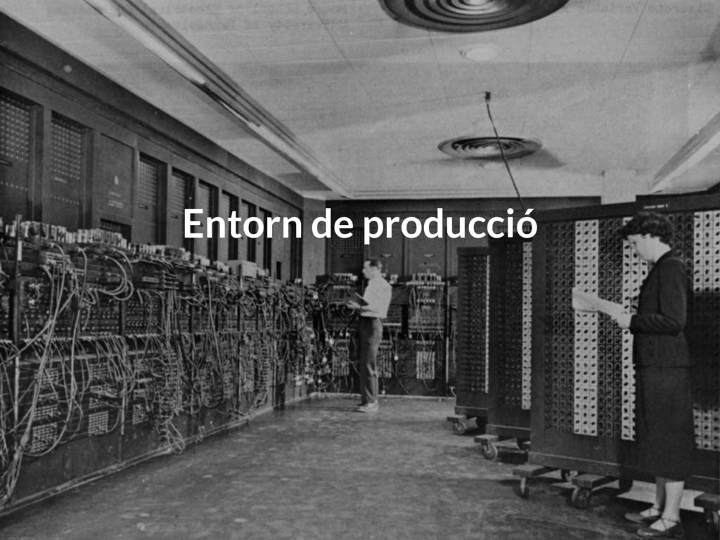 Entorn de producció