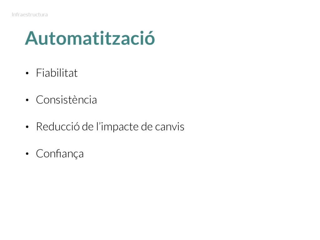 Automatització • Fiabilitat • Consistència • Re...