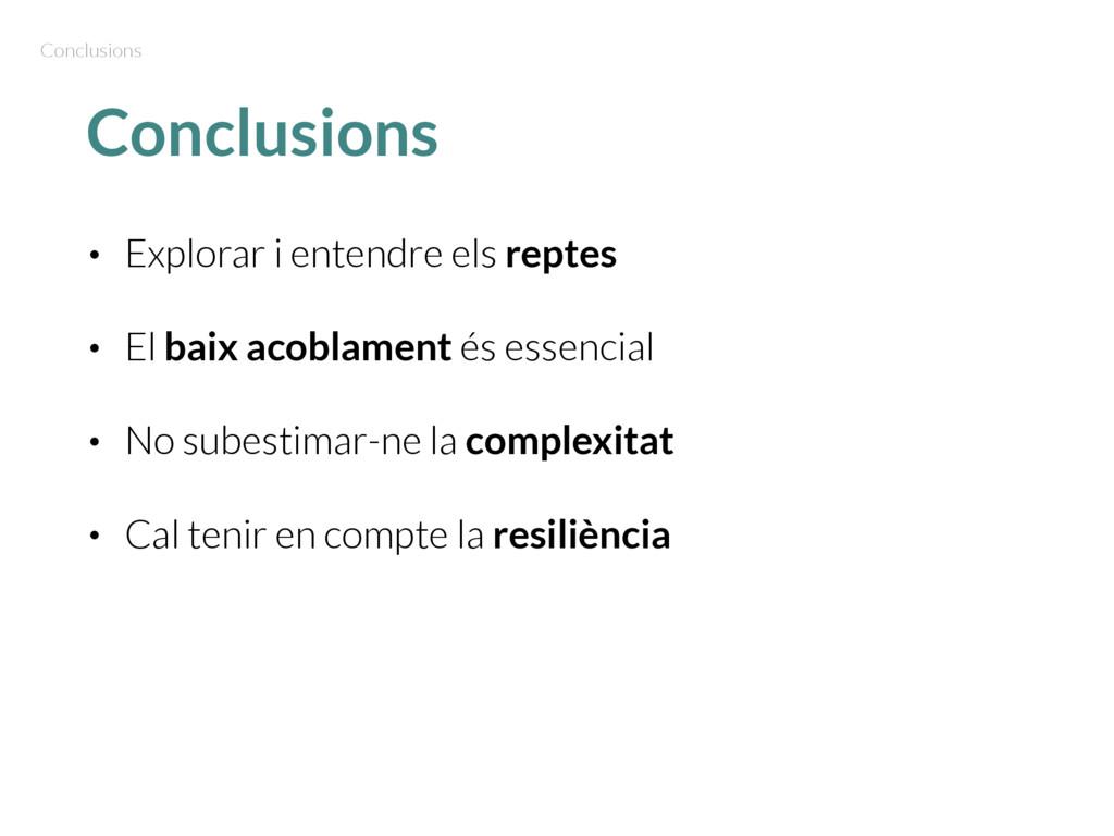 Conclusions • Explorar i entendre els reptes • ...