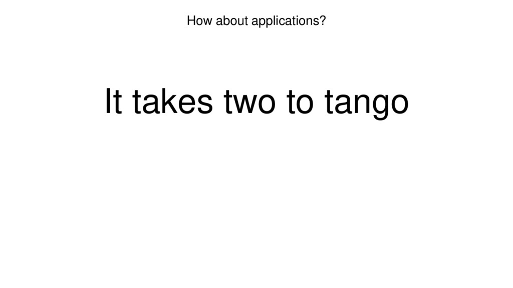How about applications? It takes two to tango
