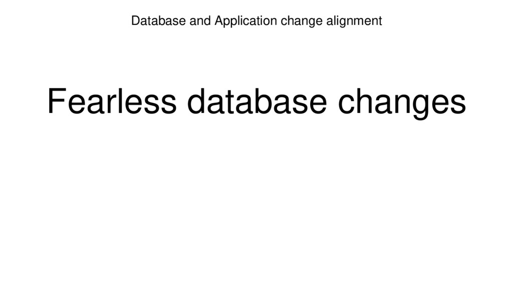 Database and Application change alignment Fearl...