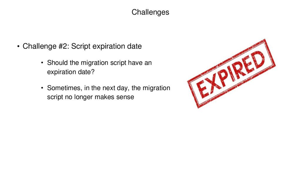 Challenges • Challenge #2: Script expiration da...
