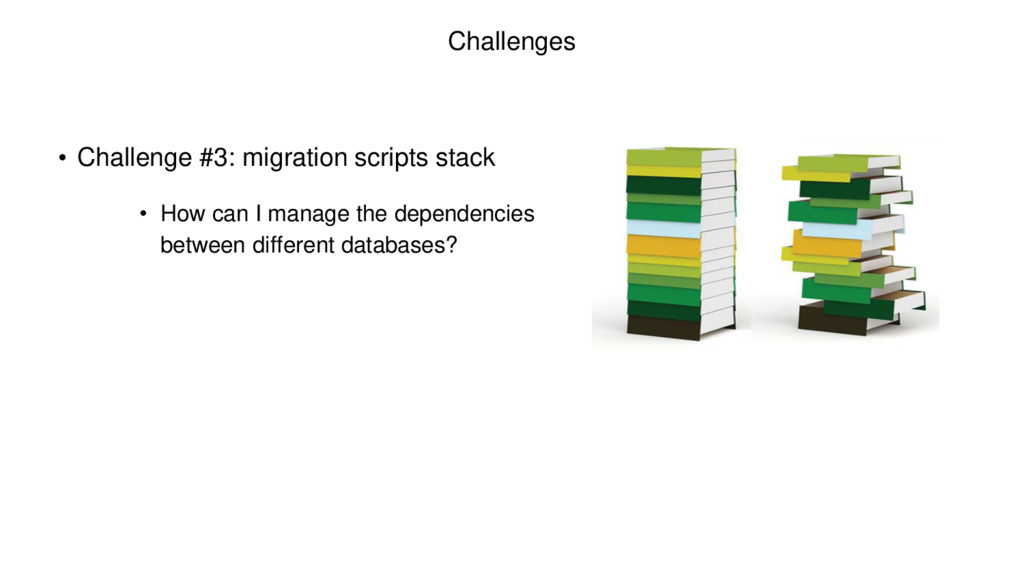 Challenges • Challenge #3: migration scripts st...