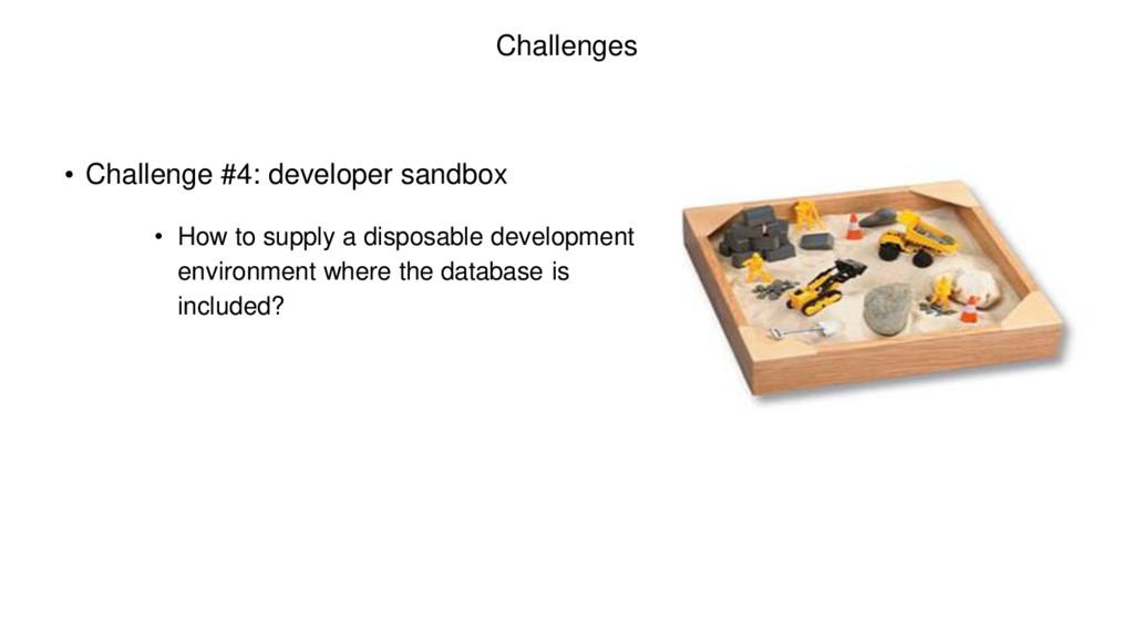 Challenges • Challenge #4: developer sandbox • ...