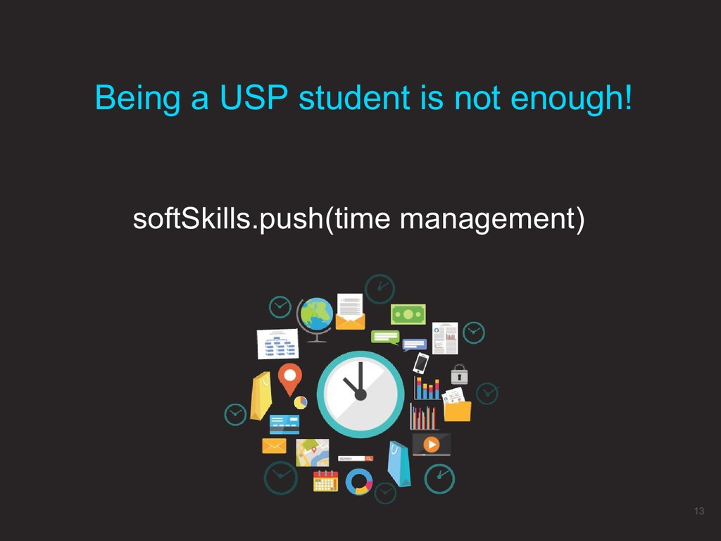 softSkills.push(time management) Being a USP st...