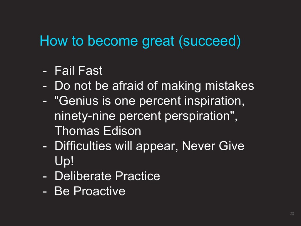 - Fail Fast - Do not be afraid of making mistak...