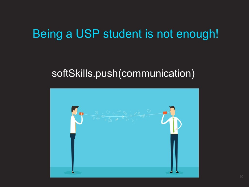 softSkills.push(communication) Being a USP stud...