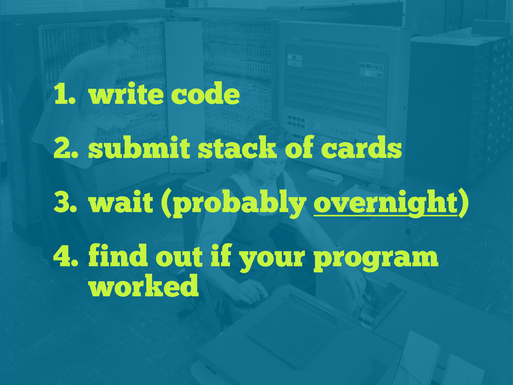1. write code 2. submit stack of cards 3. wait ...