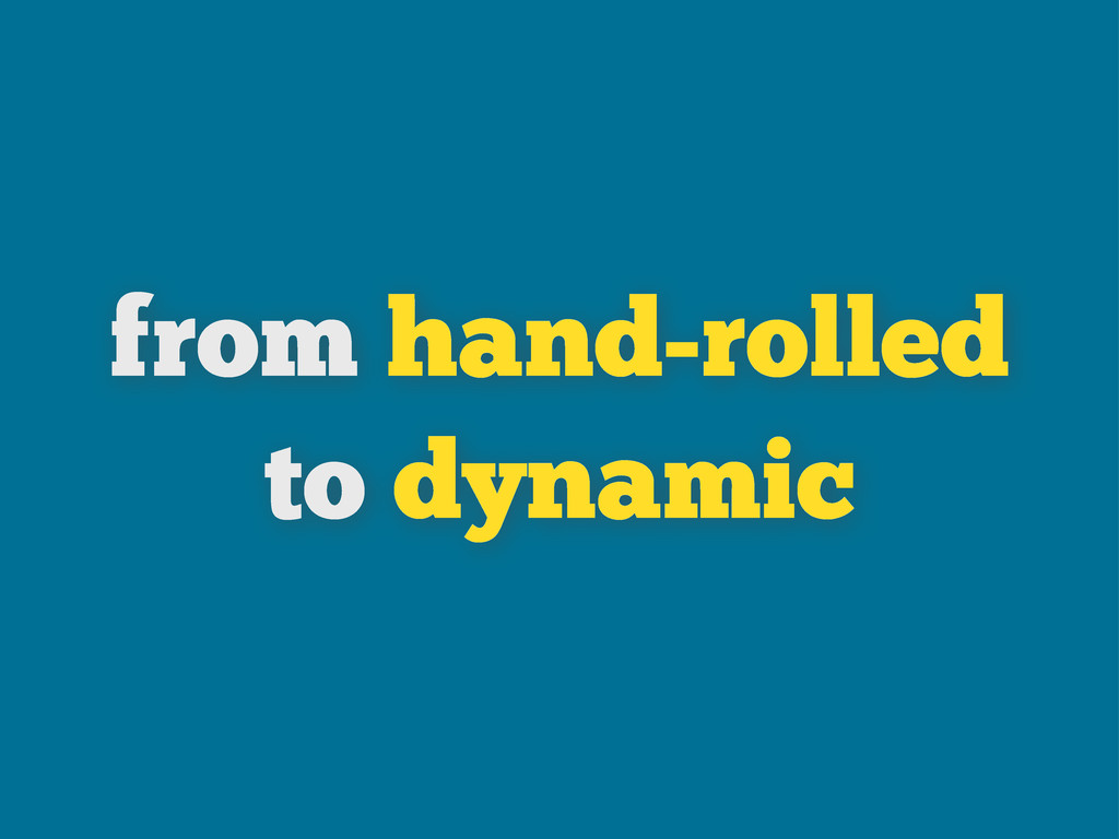 from hand-rolled to dynamic