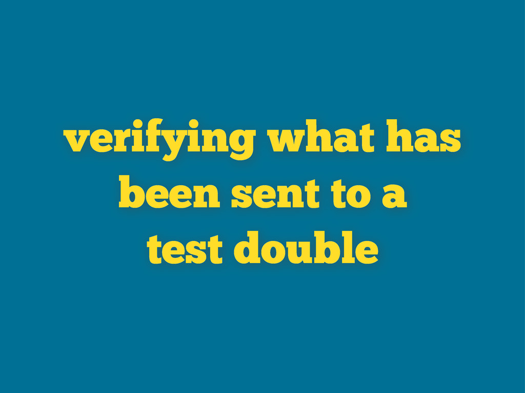 verifying what has been sent to a test double