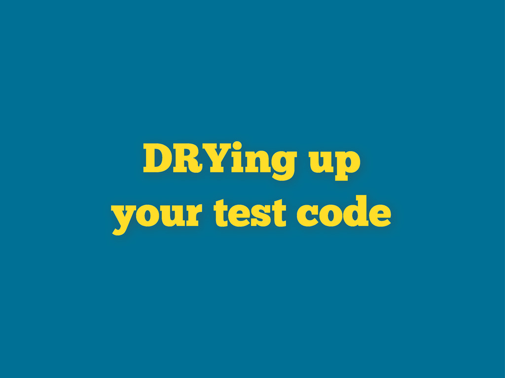 DRYing up your test code