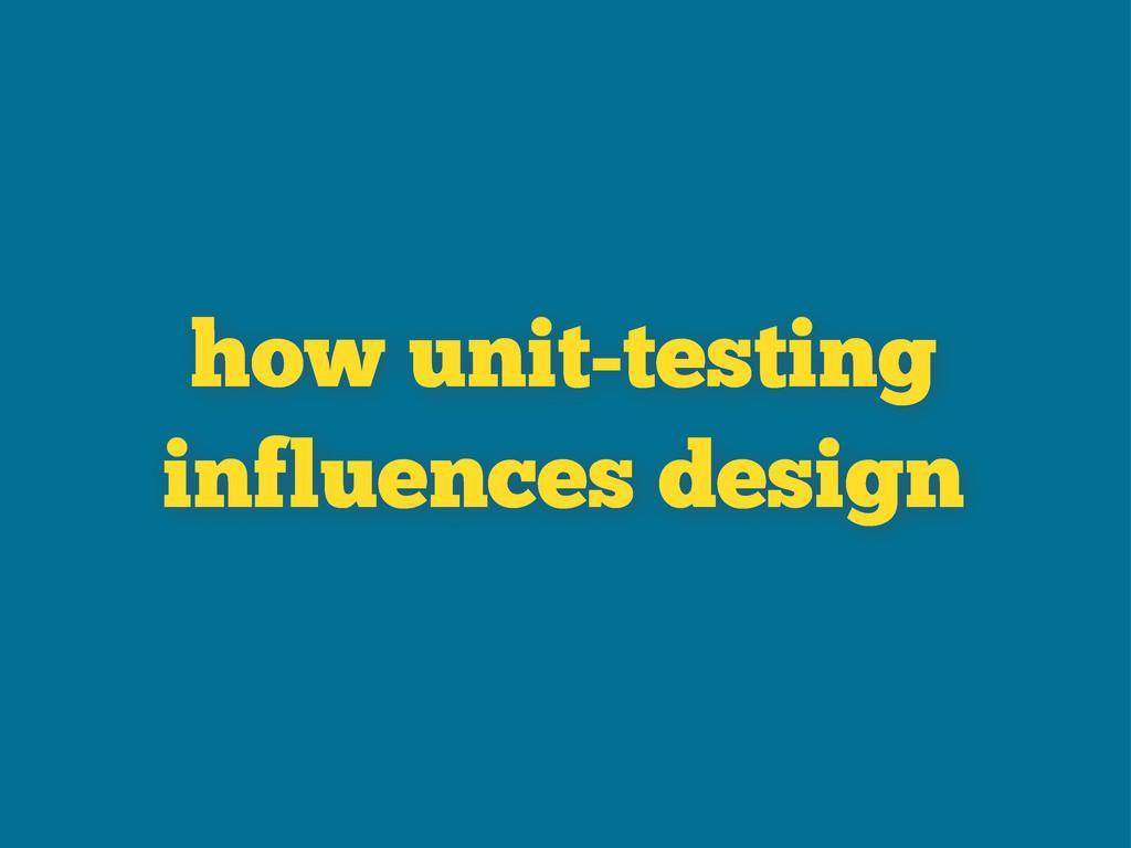 how unit-testing influences design